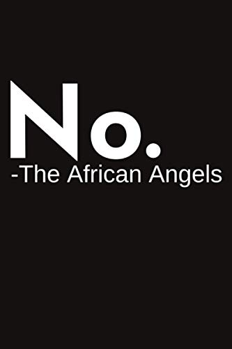 no the african angels: Funny african angels figurines for mom & my fother gift african angels wall art Gift for all my friends, Funny Gift for mom & wife Notebook 6x9 inch 120 Pages angels in the or.