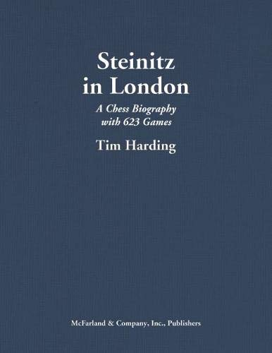 Steinitz in London: A Chess Biography with 623 Games
