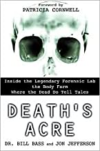 Death's Acre: Inside the Legendary Forensic Lab the Body Farm-Where the Dead Do Tell Tales by Bill Bass, Jon Jefferson, Pa...