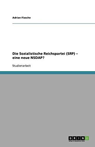 Die Sozialistische Reichspartei (SRP) - eine neue NSDAP?