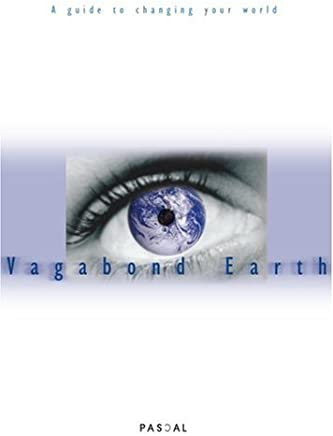 Vagabond Earth: A Guide to Changing Your World