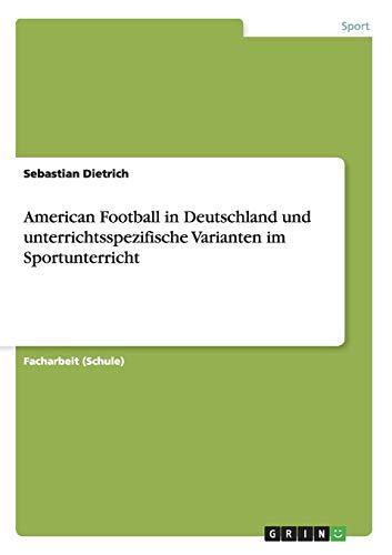 American Football in Deutschland und unterrichtsspezifische Varianten im Sportunterricht