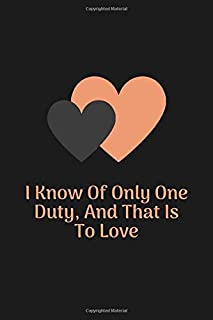 I Know Of Only One Duty, And That Is To Love: 100 Pages 6'' x 9'' Lined Valentine's Day Notebook, Journal, Planner