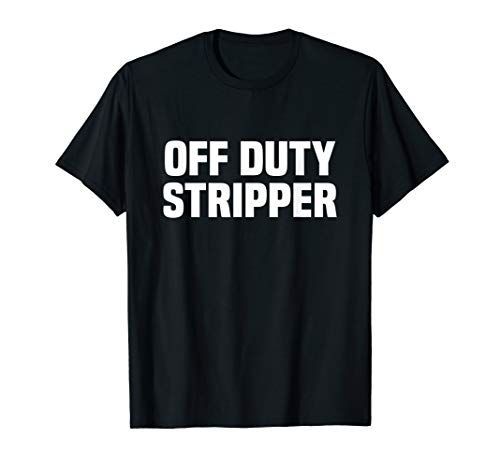 Mens Off Duty Stripper Shirt Funny Joke Gift For Guys Husband Dad T-Shirt