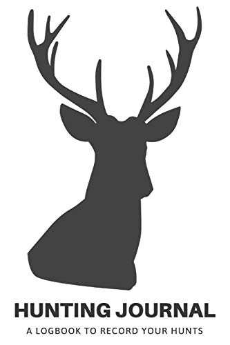 Hunting Journal: A Log Book Notebook to record Hunts For Deer Wild Boar Pheasant Rabbits Turkeys Ducks Fox with prompts for Weather, Date, Time, Season, Location, Species Hunting, Scents/Calls used and much moreの詳細を見る