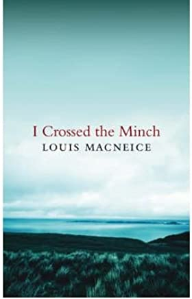 [(I Crossed the Minch)] [Author: Louis MacNeice] published on (July, 2007)