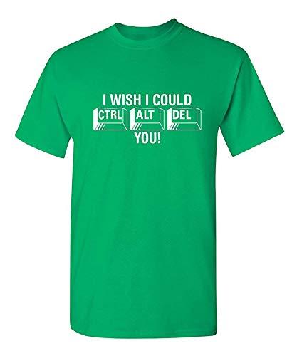 Ich wünschte, ich könnte Ctrl Alt Del You! Humor Graphic Neuheit Sarcastic lustige T-Shirt, 4X-Large, Irisch