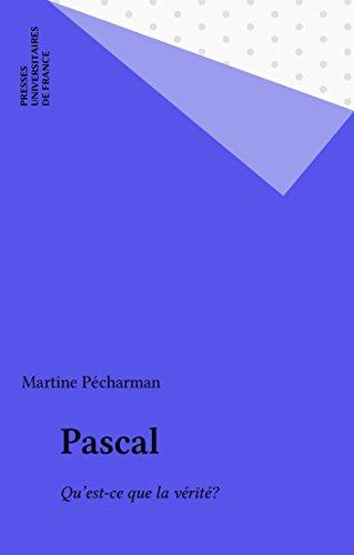 Pascal: Qu'est-ce que la vérité? (Débats philosophiques) PDF Books