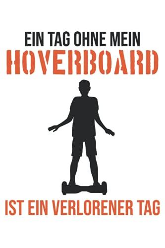 Ein Tag Ohne Mein Hoverboard - Hoverboard Spruch Notizbuch (Taschenbuch DIN A 5 Format Liniert): Hoverboarder Spruch Geschenk Notizheft, Schreibheft, ... und Mädchen, die gerne Hoverboard fahren.