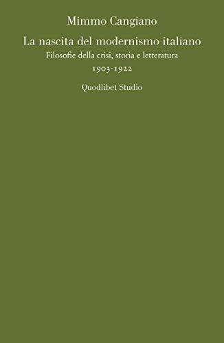 La nascita del modernismo italiano. Filosofie della crisi, storia e letteratura (1903-1922)