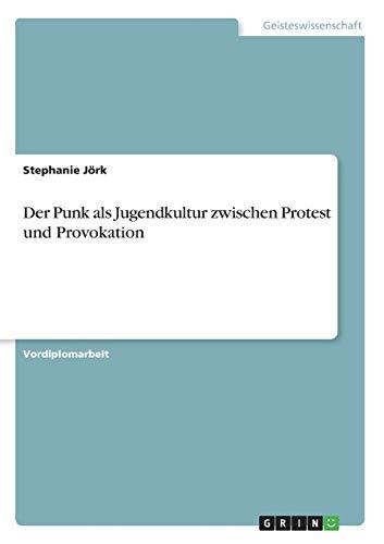 Der Punk als Jugendkultur zwischen Protest und Provokation