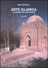Arte islamica. La misura del metafisico (Vol. 2)