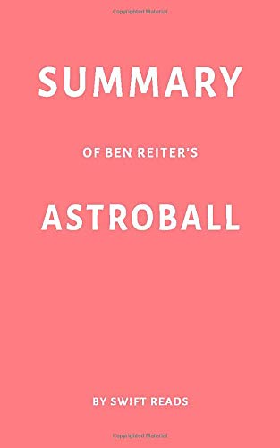Summary of Ben Reiter's Astroball by Swift Reads