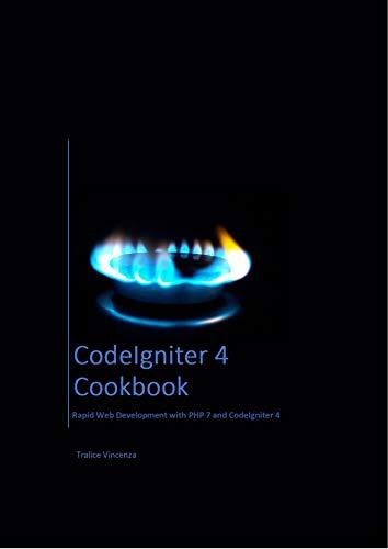 CodeIgniter 4 Cookbook: Rapid Web Development with PHP 7 and CodeIgniter 4 (English Edition)