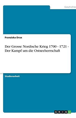 Der Grosse Nordische Krieg 1700 - 1721 - Der Kampf um die Ostseeherrschaft