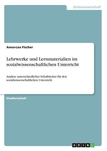 Lehrwerke und Lernmaterialien im sozialwissenschaftlichen Unterricht: Analyse unterschiedlicher Schulb¿cher f¿r den sozialwissenschaftlichen Unterricht