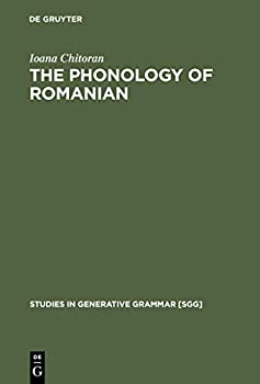 The Phonology of Romanian  A Constraint-Based Approach  Studies in Generative Grammar [SGG] Book 56