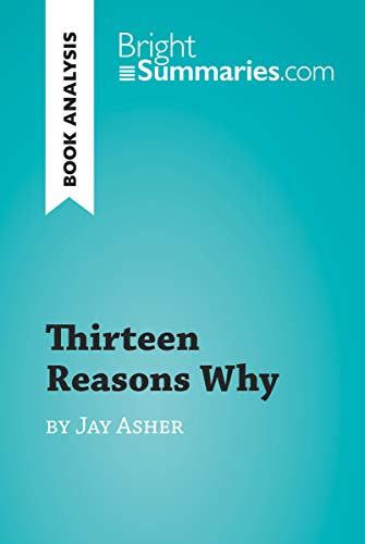 Thirteen Reasons Why by Jay Asher (Book Analysis): Detailed Summary, Analysis and Reading Guide (BrightSummaries.com) (English Edition)