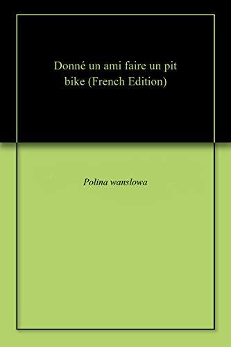Donné un ami faire un pit bike (French Edition)