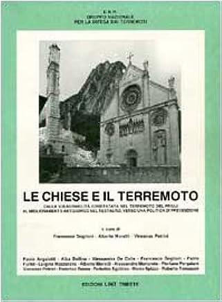 Le chiese e il terremoto. Dalla vulnerabilità constatata nel terremoto del Friuli al miglioramento antisismico nel restauro. Verso una politica di prevenzione