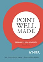 Point Well Made: Persuasive Oral Advocacy (NITA)