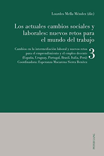 Los actuales cambios sociales y laborales: nuevos retos para el mundo del trabajo; Libro 3: Cambios en la intermediación laboral y nuevos retos para ... Uruguay, Portugal, Brasil, Italia, Perú)