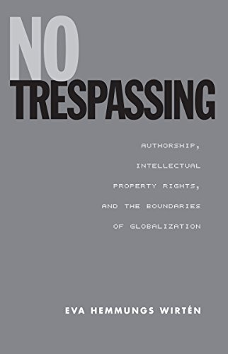 No Trespassing: Authorship, Intellectual Property Rights, and the Boundaries of Globalization (Studies in Book and Print Culture) (English Edition)
