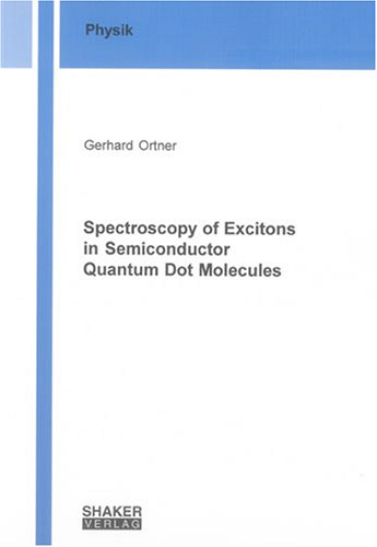 Spectroscopy of Excitons in Semiconductor Quantum Dot Molecules (Berichte aus der Physik)