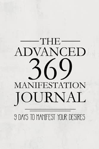 The Advanced 369 Manifestation Method Journal: 9 Days To Manifest Your Desires Using the Divine Key