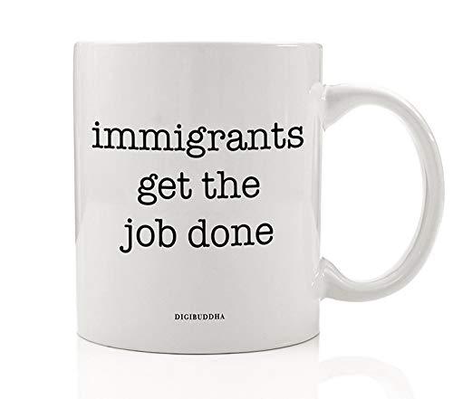 IMMIGRANTS GET THE JOB DONE Taza de café Idea Rise Up Resistist Pro-Immigration No Wall Activism Cumpleaños Navidad para amigos Familiar Coworker Taza de té de cerámica Digibuddha DM0580_2