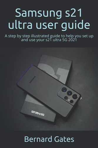 Samsung s21 ultra user guide: A step by step illustrated guide to help you set up and use your s21 ultra 5G 2021