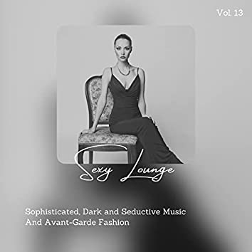 Sexy Lounge - Sophisticated, Dark And Seductive Music And Avant-Garde Fashion, Vol. 13