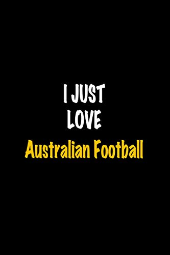 I Just Love Australian Football: Perfect quote Journal Diary Planner, Australian Football Journal Gift for Kids girls Women and Men who love Elegant ... Journal - 110 Pages, 6 x 9, Matte Finish