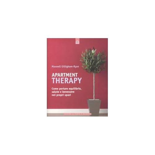 Apartment therapy. Come portare equilibrio, salute e benessere nei propri spazi