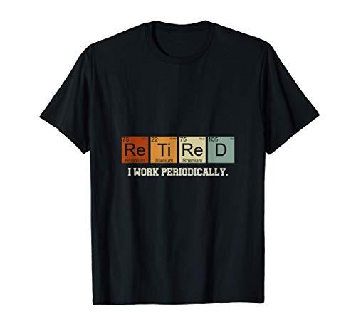 Químico Jubilado I Work Periodically Ciencia Química Camiseta