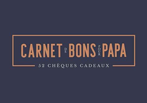 Carnet de bons pour Papa - 52 chèques cadeaux: Un livret original pour montrer son amour à un père qui a déjà tout pendant une année entière