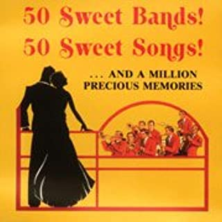 50 Sweet Bands! 50 Sweet Songs! ... and a Million Precious Memories