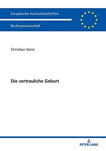 Die vertrauliche Geburt (Europäische Hochschulschriften Recht, Band 5980)