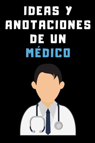 Ideas Y Anotaciones De Un Médico: Cuaderno De Notas Para Médicos - Con 120 Páginas