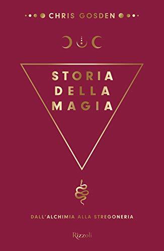 Storia della magia. Dall'alchimia alla stregoneria