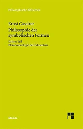 Philosophie der symbolischen Formen. Dritter Teil: Phänomenologie der Erkenntnis (Philosophische Bibliothek)