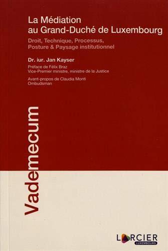 La médiation au Grand-Duché de Luxembourg: Droit, Technique, Processus, Posture & Paysage institutionnel PDF Books