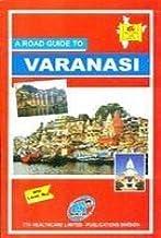 A Road Guide To Varanasi