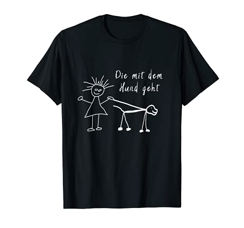 Die mit dem Hund geht - T-Shirt Spruch für Frauchen