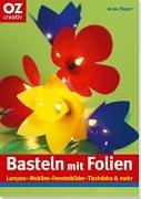 Basteln mit Folien: Lampen, Mobiles, Fensterbilder, Tischdeko & mehr (Creativ-Taschenbuecher. CTB)
