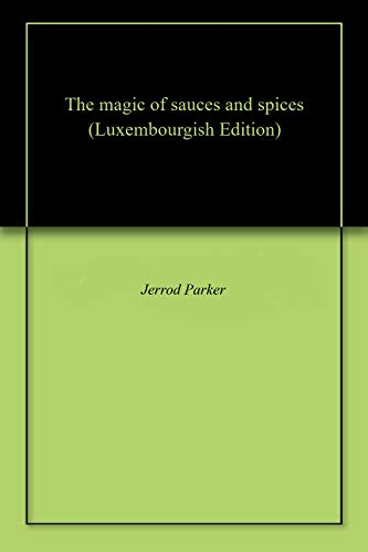 The magic of sauces and spices (Luxembourgish Edition)