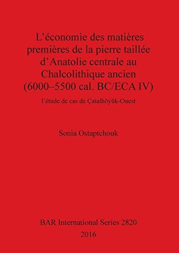 L'économie des matières premières de la pierre taillée d'Anatolie centrale au Chalcolithique ancien (6000-5500 cal. BC/ECA IV): l'étude de cas de Çatalhöyük-Ouest