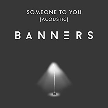 Someone To You (Acoustic)