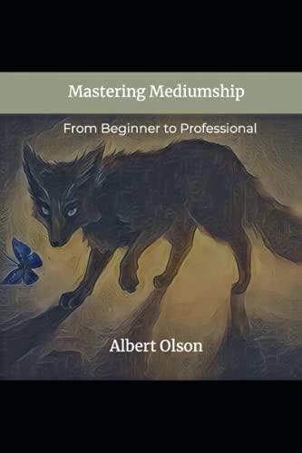 Mastering Mediumship: From Beginner to Professional