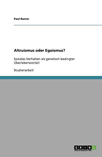 Altruismus oder Egoismus?: Soziales Verhalten als genetisch bedingter Überlebensvorteil
